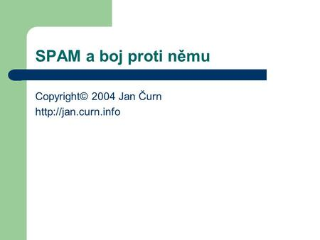 SPAM a boj proti němu Copyright© 2004 Jan Čurn