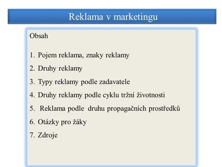 Reklama v marketingu Obsah Pojem reklama, znaky reklamy Druhy reklamy