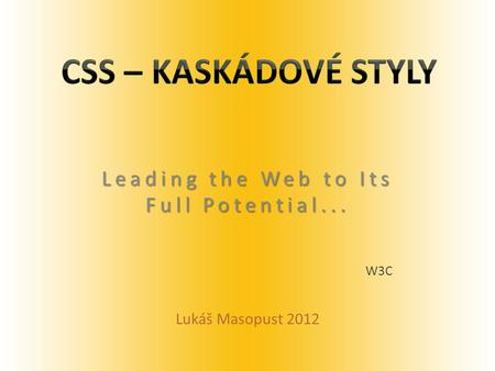 Leading the Web to Its Full Potential... W3C Lukáš Masopust 2012.