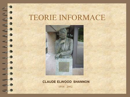 TEORIE INFORMACE CLAUDE ELWOOD SHANNON 1916 - 2002.