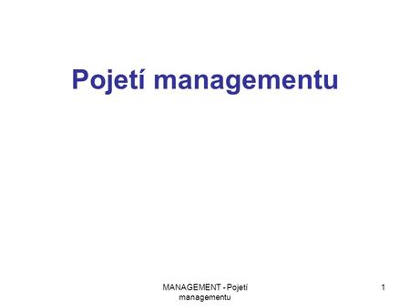 MANAGEMENT - Pojetí managementu