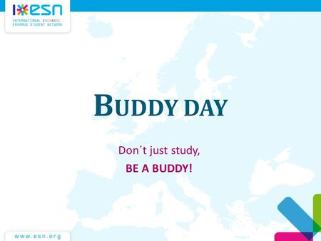 Don´t just study, BE A BUDDY!