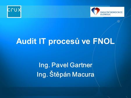 Audit IT procesů ve FNOL Ing. Pavel Gartner Ing. Štěpán Macura.