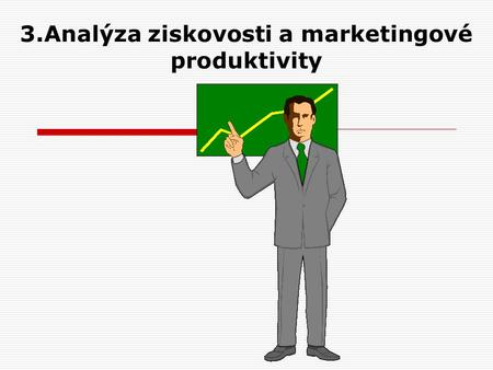 3.Analýza ziskovosti a marketingové produktivity.