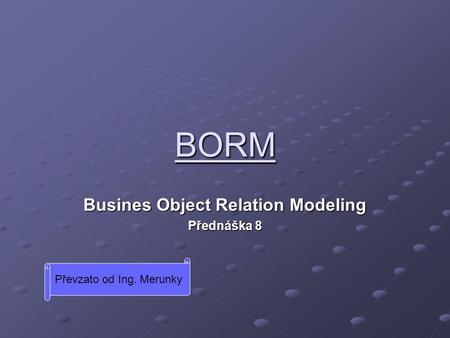 Busines Object Relation Modeling Přednáška 8