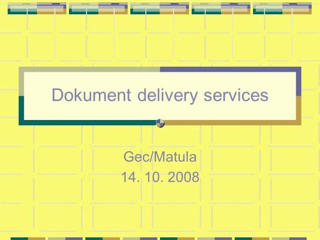 Dokument delivery services Gec/Matula 14. 10. 2008.