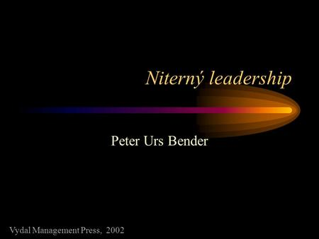 Niterný leadership Peter Urs Bender Vydal Management Press, 2002.