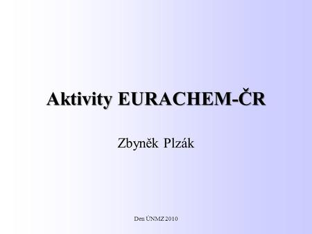 "Aktivity EURACHEM-ČR Zbyněk Plzák Den ÚNMZ 2010. From the address by the EURACHEM Chair, KyriacosTsimillis:. "".... reminds us of the 20th Anniversary."