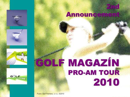 2nd Announcement GOLF MAGAZÍN PRO-AM TOUR 2010 Public Golf Partners, s.r.o., ©2010.