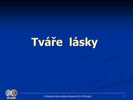 1 Tváře lásky Collegiate Association Research for Principle.