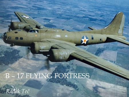 B – 17 Flying Fortress Radek Teč.