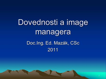 Dovednosti a image managera Doc.Ing. Ed. Mazák, CSc 2011 1.