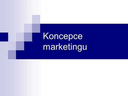 Koncepce marketingu.
