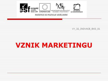 VY_32_INOVACE_EKO_01 VZNIK MARKETINGU.