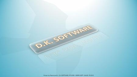 D.K. SOFTWARE Power by Pawer point - D.K SOFTWARE - © 2008 - GREEN SOFT - GAME STUDIO.