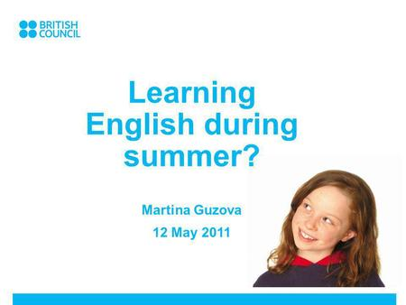 Learning English during summer? Martina Guzova 12 May 2011.