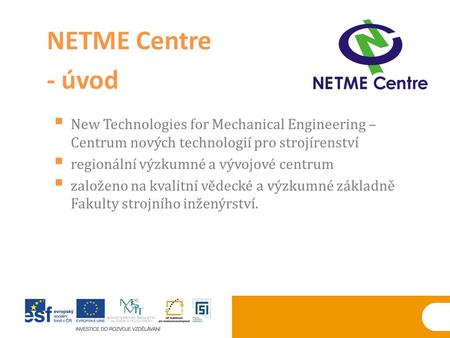  New Technologies for Mechanical Engineering – Centrum nových technologií pro strojírenství  regionální výzkumné a vývojové centrum  založeno na kvalitní.