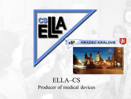 ELLA–CS Producer of medical devices. …durability !!!!!