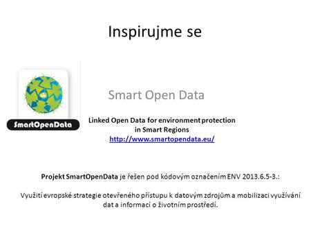 Inspirujme se Smart Open Data Linked Open Data for environment protection in Smart Regions  Projekt SmartOpenData je řešen.