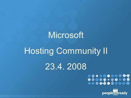 Microsoft Hosting Community II 23.4. 2008. Program: 18:00 - 18:10 Zahájení – Hosting Team, Microsoft 18:10 - 18:40 Automation for Hosted Exchange – Jan.