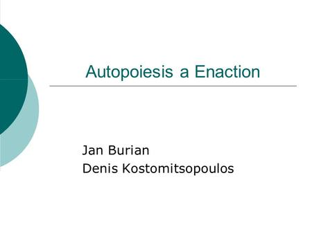 Autopoiesis a Enaction Jan Burian Denis Kostomitsopoulos.