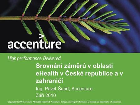 Copyright © 2009 Accenture All Rights Reserved. Accenture, its logo, and High Performance Delivered are trademarks of Accenture. Ing. Pavel Šubrt, Accenture.
