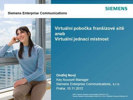 Siemens Enterprise Communications Ondřej Nový Key Account Manager Siemens Enterprise Communications, s.r.o. Praha, 10.11.2012 Siemens Enterprise Communications.