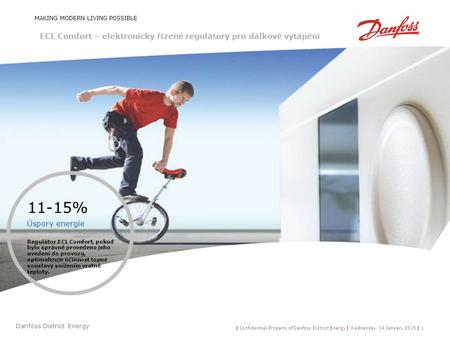 | Confidential/Property of Danfoss District Energy | Wednesday, 14 January 2015 | 1 Danfoss District Energy MAKING MODERN LIVING POSSIBLE 11-15% Úspory.