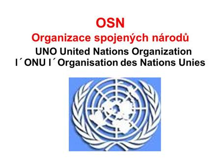 OSN Organizace spojených národů UNO United Nations Organization l´ONU l´Organisation des Nations Unies.