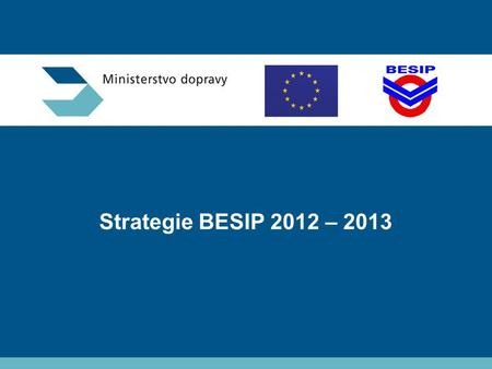 Strategie BESIP 2012 – 2013 Ministerstvo dopravy – BESIP.