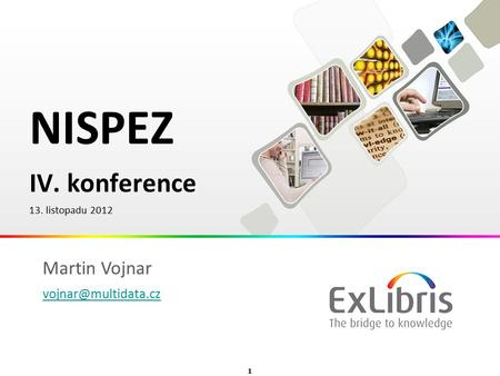 1  Ex Libris Ltd., 2012 - Internal and Confidential NISPEZ IV. konference 13. listopadu 2012 Martin Vojnar