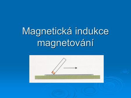 Magnetická indukce magnetu