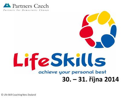 30. – 31. října 2014 © Life Skill Coaching New Zealand.