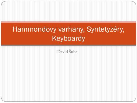 David Šuba Hammondovy varhany, Syntetyzéry, Keyboardy.