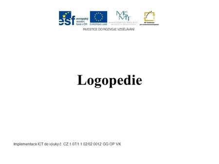 Logopedie Implementace ICT do výuky č. CZ.1.07/1.1.02/02.0012 GG OP VK.