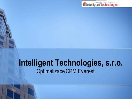 Intelligent Technologies, s.r.o. Optimalizace CPM Everest.