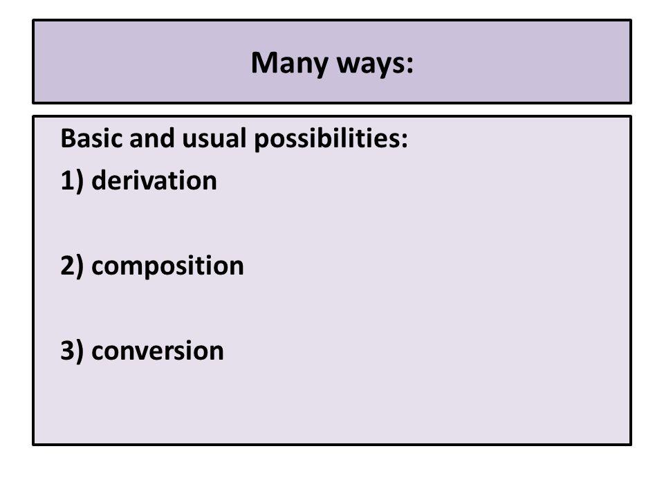 1) Derivation – A) prefixes + B) suffixes A) prefixes: 1.