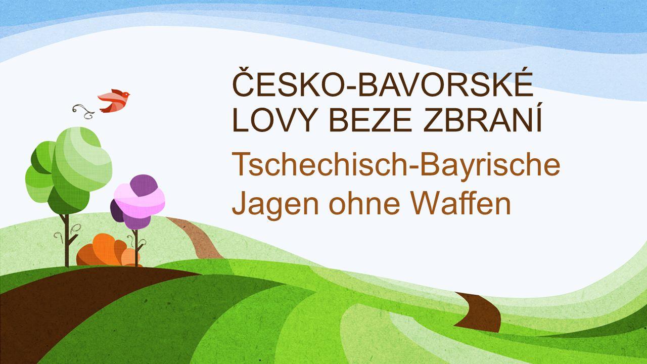 ČESKO-BAVORSKÉ LOVY BEZE ZBRANÍ Tschechisch-Bayrische Jagen ohne Waffen