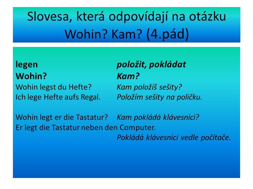 Slovesa, která odpovídají na otázku Wohin.Kam. (4.pád) setzen sednout, posadit Wohin.