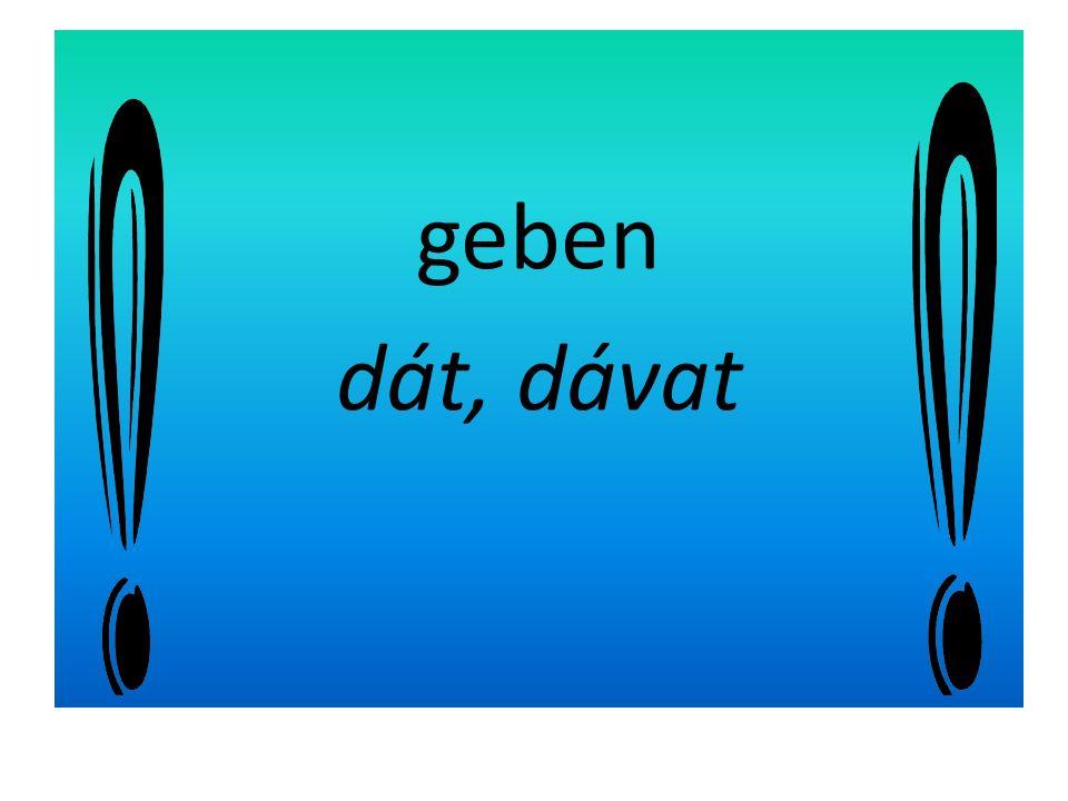"""Sloveso """"geben se 3.pádem geben dát, dávat Wem. Komu."""
