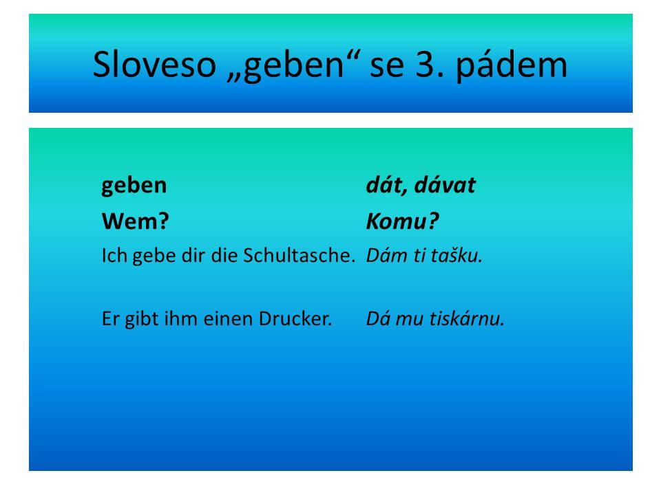 "Sloveso ""geben se 4.pádem geben dát, dávat Wohin."