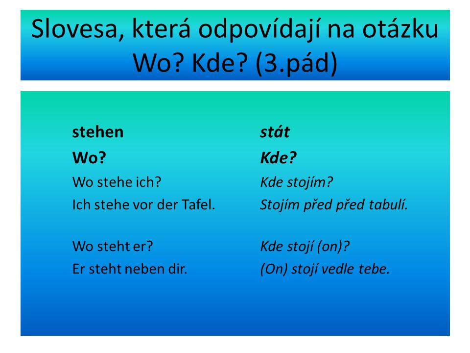 Slovesa, která odpovídají na otázku Wo.Kde. (3.pád) liegen ležet Wo.