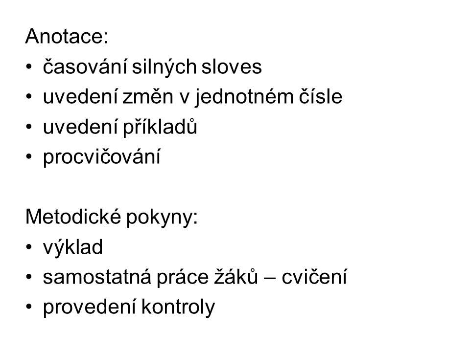 Časování silných sloves slovesa se změnou v kmenové samohlásce změna je pouze v jednotném čísle (singuláru) singulár – 2.