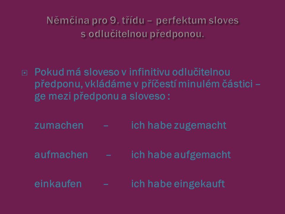  Příčestí minulé sloves s neodlučitelnou předponou :  Slovesa s neodlučitelnou předponou n e p ř i b í r a j í částici ge-.
