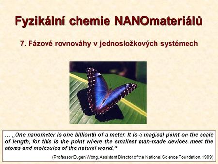 "T7-20131 1 Fyzikální chemie NANOmateriálů … ""One nanometer is one billionth of a meter. It is a magical point on the scale of length, for this is the point."