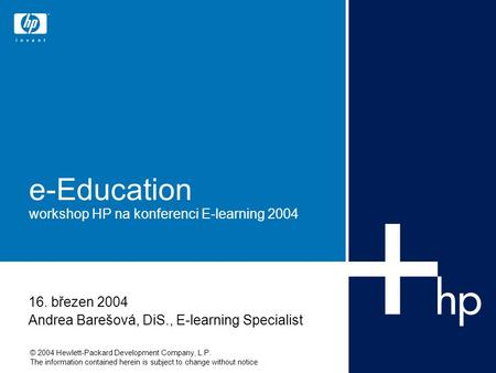© 2004 Hewlett-Packard Development Company, L.P. The information contained herein is subject to change without notice e-Education workshop HP na konferenci.
