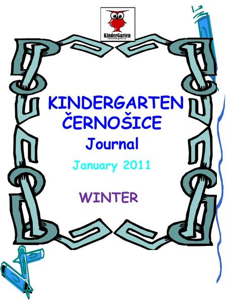KINDERGARTEN ČERNOŠICE Journal January 2011 WINTER.