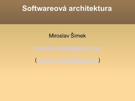 Softwareová architektura Miroslav Šimek
