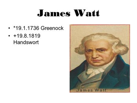 James Watt *19.1.1736 Greenock +19.8.1819 Handswort.
