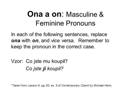 Ona a on: Masculine & Feminine Pronouns In each of the following sentences, replace ona with on, and vice versa. Remember to keep the pronoun in the correct.